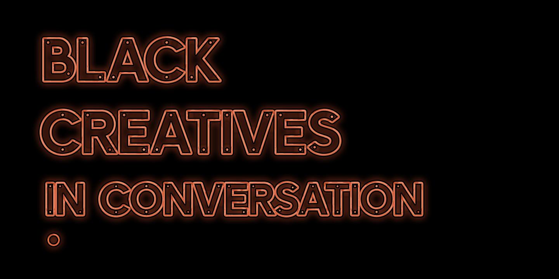 Black Creatives: In Conversation